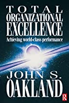 Total Organizational Excellence by John S.…