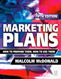 McDonald, Malcolm: Marketing Plans: How to Prepare Them, How to Use Them