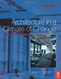 Smith, Peter F.: Architecture In A Climate Of Change: A guiide to sustainable design