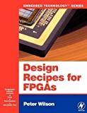 Peter Wilson: Design Recipes for FPGAs: Using Verilog and VHDL