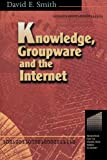 Smith, David E.: Knowledge, Groupware and the Internet