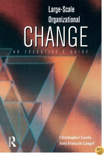 TLarge-Scale Organizational Change: An Executive's Guide