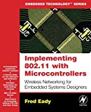 Fred Eady: Implementing 802.11 with Microcontrollers: Wireless Networking for Embedded Systems Designers (Embedded Technology)