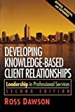 Dawson, Ross: Developing Knowledge-based Client Relationships: Leadership In Professional Services