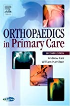 Orthopaedics in Primary Care by A Carr