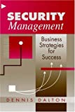 Dalton, Dennis R.: Security Management: Business Strategies for Success