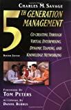 Savage, Charles M.: Fifth Generation Management: Co-Creating Through Virtual Enterprising, Dynamic Teaming, and Knowledge Networking