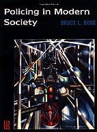 Policing in Modern Society by Bruce L. Berg