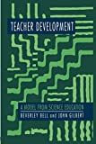 Bell, Beverley: Teacher Development: A Model From Science Education