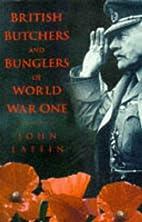 British Butchers & Bunglers of World War One…