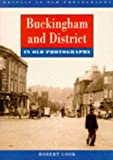 Cook, Robert: Buckingham and District in Old Photographs (Britain in Old Photographs)