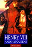 Loades, David: Henry VIII and His Queens (Illustrated History Paperbacks)