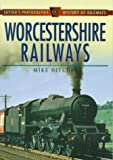 Hitches, Mike: Worcestershire Railways (Sutton's Photographic History of Transport)