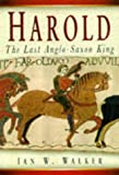 Walker, Ian W.: Harold: The Last Anglo-Saxon King