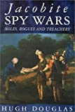 Douglas, Hugh: Jacobite Spy Wars: Moles, Rogues and Treachery