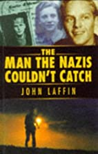 The Man the Nazis Couldn't Catch by John…