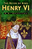 Griffiths, Ralph Alan: The Reign of King Henry VI