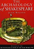 Wilson, Jean: The Archaeology of Shakespeare: The Material Legacy of Shakespeare's Theatre