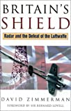 Zimmerman, David: Britain's Shield: Radar and the Defeat of the Luftwaffe