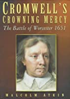 Cromwell's Crowning Mercy: The Battle…