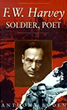 F.W.Harvey: Soldier, Poet by Anthony Boden