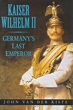 Kaiser Wilhelm II: Germany's Last Emperor by…