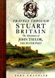 Chandler, John: Travels Through Stuart Britain: The Adventures of John Taylor, the Water Poet