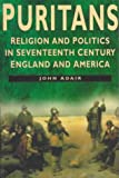 Adair, John Eric: Puritans: Religion and Politics in Seventeenth-Century England and America