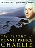 Stead, Michael J.: The Flight of Bonnie Prince Charlie