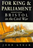 Lynch, John: For King & Parliament: Bristol and the Civil War (Military Handbooks)