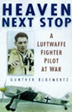 Heaven Next Stop: A Luftwaffe Fighter Pilot…