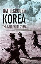 Battleground Korea: The British in Korea by…