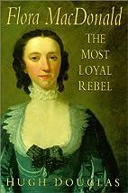 Flora Macdonald: The Most Loyal Rebel by…