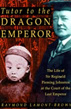 Tutor to the Dragon Emperor: The Life of Sir…