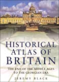 Black, Jeremy: The Historical Atlas of Britain: The End of the Middle Ages to the Georgian Era