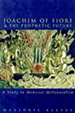Reeves, Marjorie: Joachim of Fiore &amp; the Prophetic Future: A Medieval Study in Historical Thinking