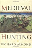 Almond, Richard: Medieval Hunting