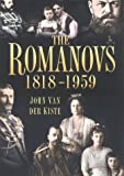 Van Der Kiste, John: The Romanovs 1818-1959: Alexander II of Russia and His Family