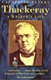 Peters, Catherine: Thackeray: A Writer&#39;s Life
