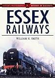 Smith, Bill: Essex Railways (Sutton's Photographic History of Transport)