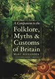 Alexander, Marc: A Companion to the Folklore, Myths &amp; Customs of Britain