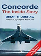 Concorde: The Inside Story by Brian Trubshaw