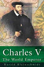 Charles V: The World Emperor by Harald…
