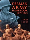 Lucas, James: German Army Handbook 1939-1945