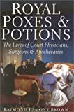 Lamont-Brown, Raymond: Royal Poxes & Potions: The Lives of Court Physicians, Surgeons & Apothecaries