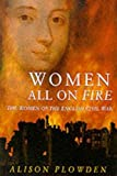 Plowden, Alison: Women All on Fire: The Women of the English Civil War