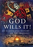Bartlett, W. B.: God Wills It: An Illustrated History of the Crusades