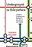 Halliday, Stephen: Underground to Everywhere: London&#39;s Underground Railway in the Life of the Capital