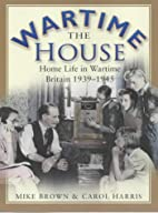 The Wartime House: Home Life in Wartime…