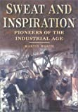Worth, Martin: Sweat and Inspiration: Pioneers of the Industrial Age
